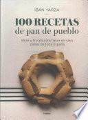 100 Recetas de Pan de Pueblo: Ideas y Trucos para Hacer en Casa Panes de Toda España / 100 Recipes for Town Bread: Ideas and Tricks to Make Bread from All Ove