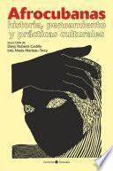 Afrocubanas: Historia, pensamiento y prácticas culturales