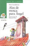 Alas de mosca para angel / Angel Wings to Fly