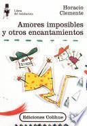 Amores imposibles y otros encantamientos