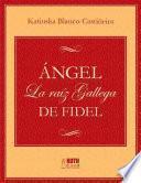 Ángel. La raíz gallega de Fidel
