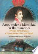 Arte, poder e identidad en Iberoamérica. De los virreinatos a la construcción nacional.