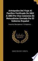 Artrópodos del Viaje Al Pacífico Verificado de 1862 Á 1865 Por Una Comision de Naturalistas Enviada Por El Gobierno Español: Insectos Neurópteros Y Or