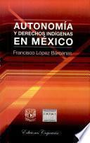 Autonomía y derechos indígenas en México