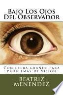 Bajo Los Ojos del Observador