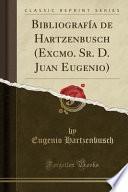 Bibliografía de Hartzenbusch (Excmo. Sr. D. Juan Eugenio) (Classic Reprint)