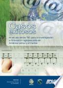 Casos exitosos en el uso de las TIC para la investigación y la innovación en América Latina y el Caribe