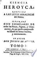 Ciencia heroyca; reducida a las leyes heraldicas del blason ...