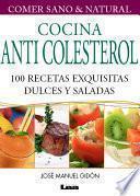 Cocina Anticolesterol. 100 recetas exquisitas dulces y saladas