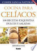 Cocina para Celíacos. 100 recetas exquisitas dulces y saladas