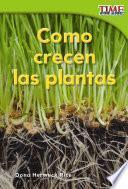 Cómo crecen las plantas (How Plants Grow) (Spanish Version)
