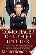 Como Hacer de Tu Hijo Un Lider