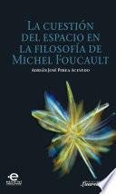 Cuestión del espacio en la filosofía de Michel Foucault