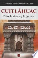 Cuitlahuac. Entre La Viruela y La Polvora