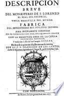 Descripcion breue del monasterio de S. Lorenzo el real del Escorial. Vnica marauilla del Mundo. ... Por el p.f. Francisco de los Santos, lector de escritura sagrada en el Colegio Real de la misma casa