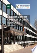 EDUCACIÓN Y JÓVENES EN TIEMPOS DE CAMBIO