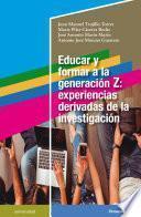 Educar y formar a la generación Z: experiencias derivadas de la investigación