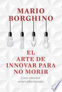 El arte de innovar para no morir (El arte de)