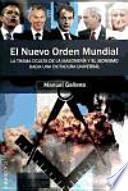 El nuevo orden mundial : la trama oculta de la masonería y el sionismo hacia una dictadura universal