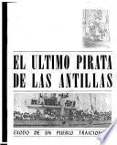 El último pirata de las Antillas Exodo de un pueblo traicionado