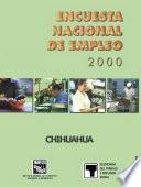Encuesta Nacional de Empleo 2000. Chihuahua