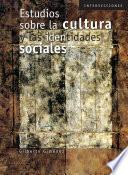 Estudios sobre la cultura y las identidades sociales