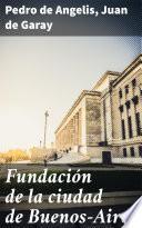 Fundación de la ciudad de Buenos-Aires