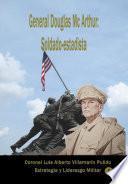 General Douglas Mc Arthur soldado-estadista