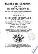 Guerra de Granada que hizo el Rei D. Felipe II. contra los Moriscos de aquel Reino, sus Rebeldes ... Nueva Impr. completa de lo que faltava en las anteriores