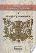 Historia de la Universidad de Salamanca Vol .IV, vestigios y entramados