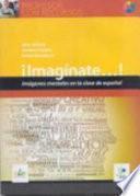 ¡Imagínate... ! : imágenes mentales en la clase de español