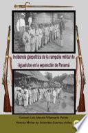 Incidencia geopolítica de la campaña militar de Aguadulce en la separación de Panamá