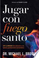 Jugar Con Fuego Santo/ Playing with Holy Fire