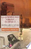 La antropología urbana en México