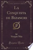 La Conquista de Bizancio (Classic Reprint)