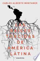 Las raíces torcidas de América Latina
