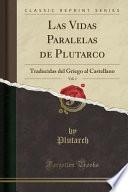 Las Vidas Paralelas de Plutarco, Vol. 1: Traducidas del Griego Al Castellano (Classic Reprint)