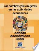 Los hombres y las mujeres en las actividades económicas. Censos Económicos 2009