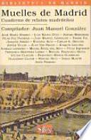 Muelles de Madrid. Cuaderno de relatos madrileños