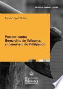 Proceso contra Bernardino de Valbuena, el comunero de Villalpando
