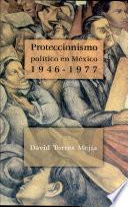 Proteccionismo político en México, 1946-1977
