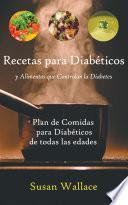 Recetas para Diabéticos y Alimentos que Controlan la Diabetes: Plan de Comidas para Diabéticos de todas las edades que deseen una Dieta Saludable
