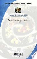 Resultados generales. Censos Económicos 2004. ¡el quehacer económico en números!