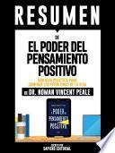Resumen De El Poder Del Pensamiento Positivo: Una Guia Practica Para Dominar Los Problemas De La Vida - De Dr. Norman Vincent Peale