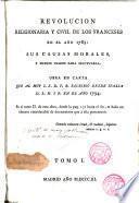 Revolución religionaria y civil de los franceses en el año 1789, sus causas morales y medios usados para efectuarla