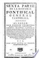 SEXTA PARTE DE LA HISTORIA PONTIFICAL, GENERAL, Y CATHOLICA