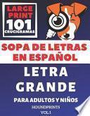 Sopa de Letras En Español Letra Grande Para Adultos Y Niños 101 Crucigramas (Vol.1): Large Print Spanish Word Search Puzzle for Adults and Kids 101 Pu