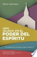 Una Iglesia En El Poder del Espiritu: Un Modelo de Ministerio Segun Hechos 2