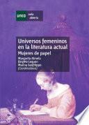 Universos Femeninos en la Literatura Actual. Mujeres de Papel
