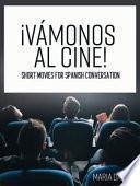 ¡Vámonos al cine! Short Movies for Spanish Conversation (First Edition)